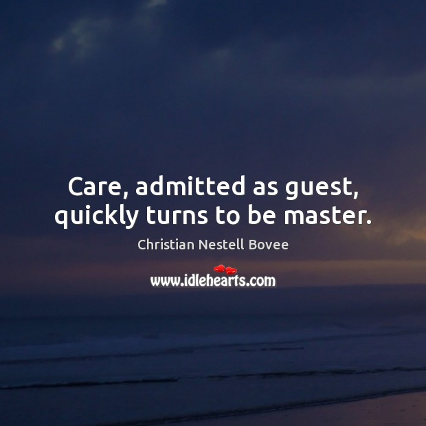 Care, admitted as guest, quickly turns to be master. Image
