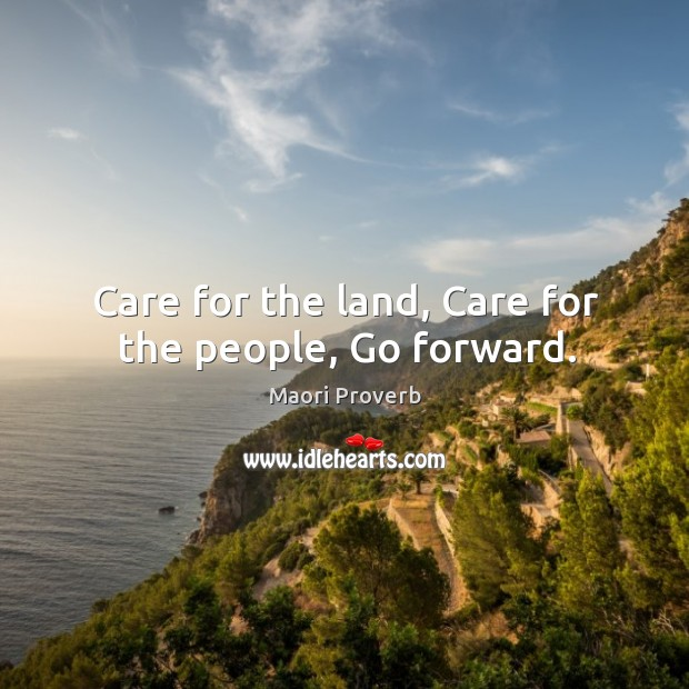 Care for the land, care for the people, go forward. Image