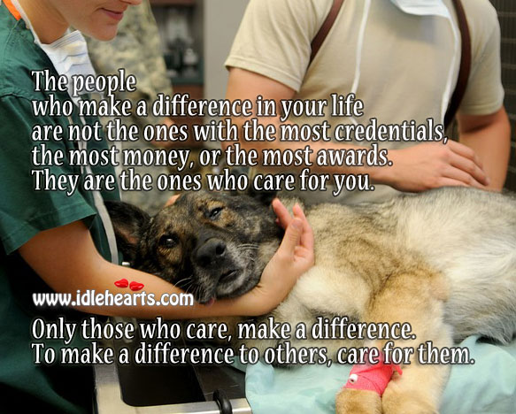 Image, People who make a difference in your life are the ones who care for you.