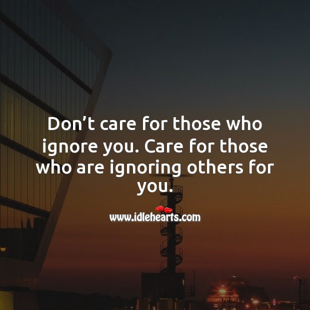 Image, Care for those who are ignoring others for you.