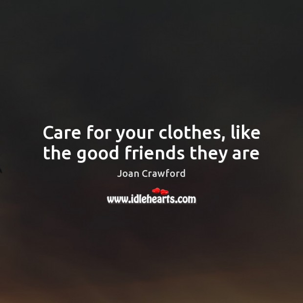 Care for your clothes, like the good friends they are Image