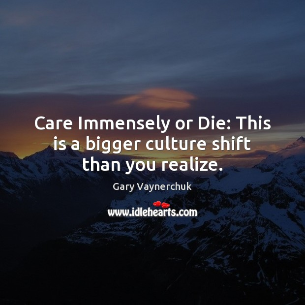 Care Immensely or Die: This is a bigger culture shift than you realize. Image