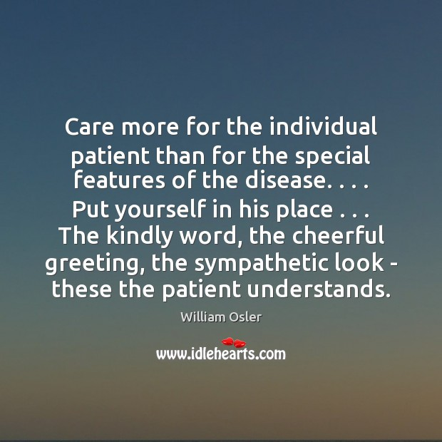 Image, Care more for the individual patient than for the special features of