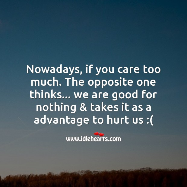 Care too much. And get hurt too much. Sad Quotes Image