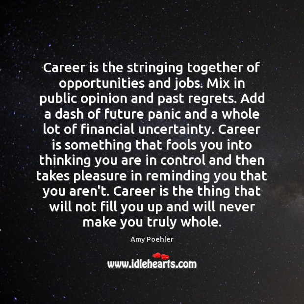 Career is the stringing together of opportunities and jobs. Mix in public Image