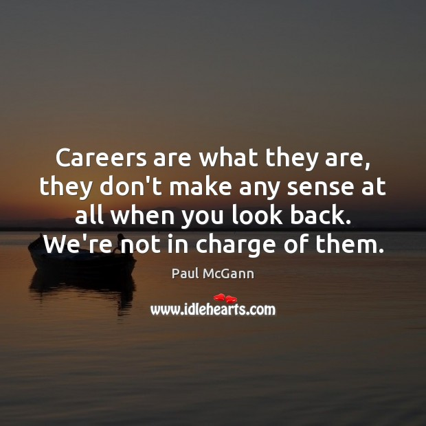 Careers are what they are, they don't make any sense at all Paul McGann Picture Quote