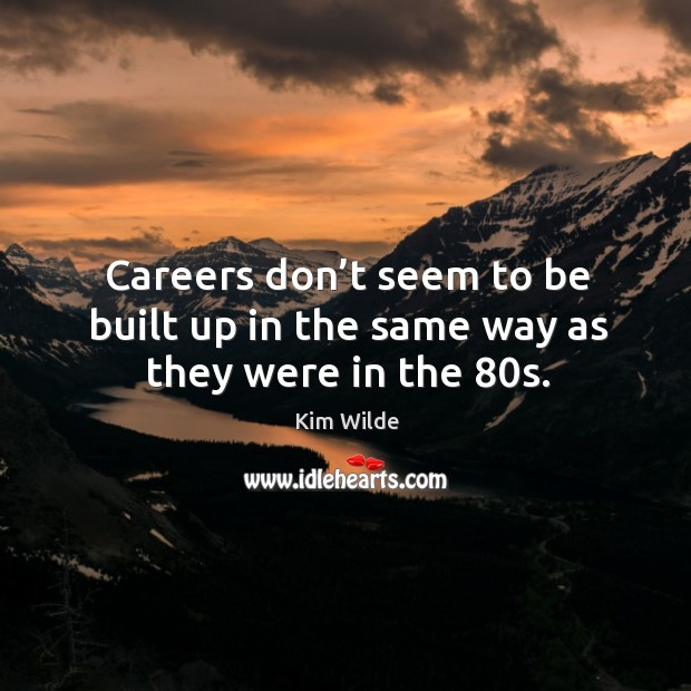 Careers don't seem to be built up in the same way as they were in the 80s. Image