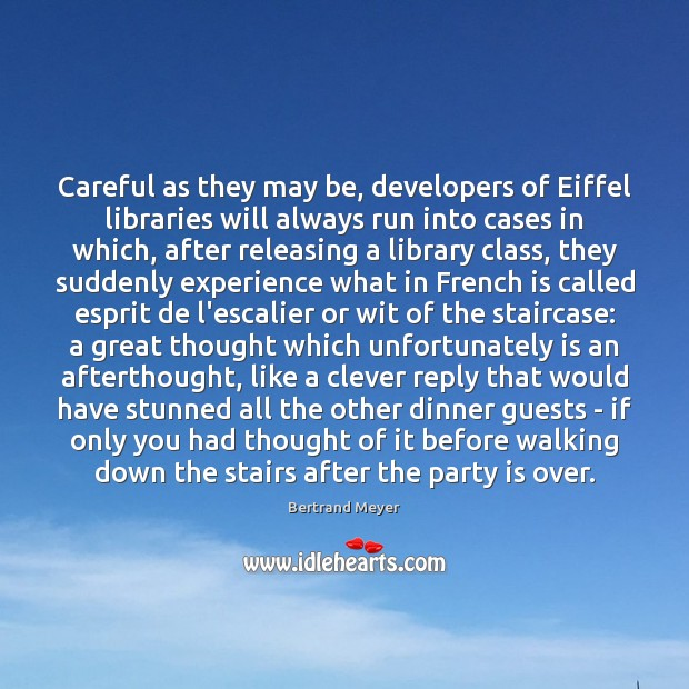 Image, Careful as they may be, developers of Eiffel libraries will always run