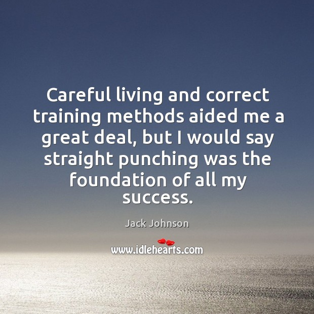 Careful living and correct training methods aided me a great deal, but Image