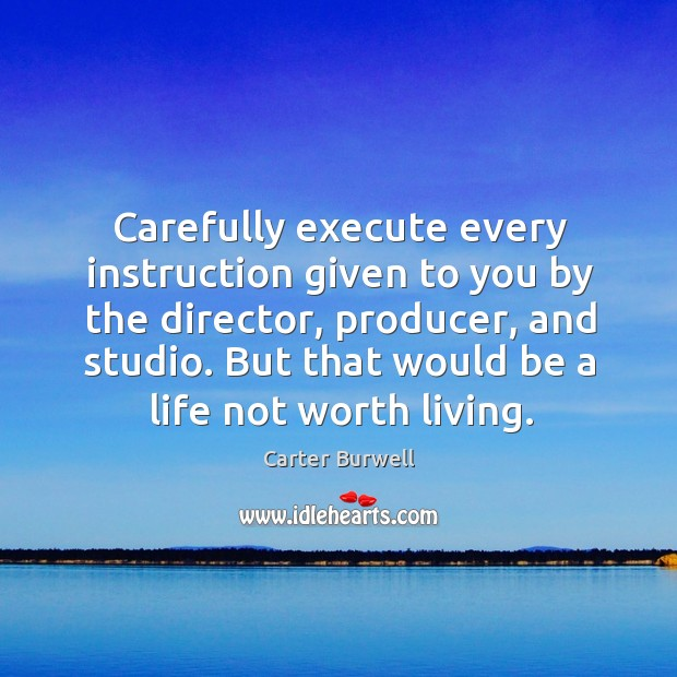 Carefully execute every instruction given to you by the director, producer, and studio. Image