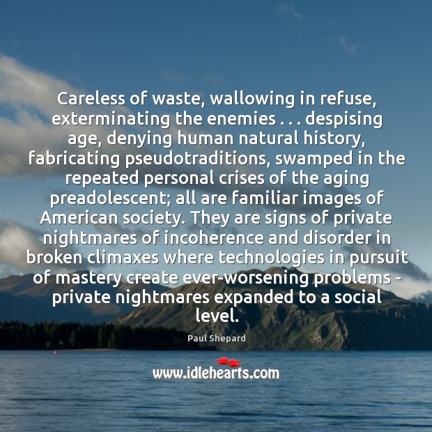 Careless of waste, wallowing in refuse, exterminating the enemies . . . despising age, denying Image