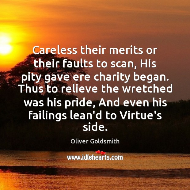 Image, Careless their merits or their faults to scan, His pity gave ere