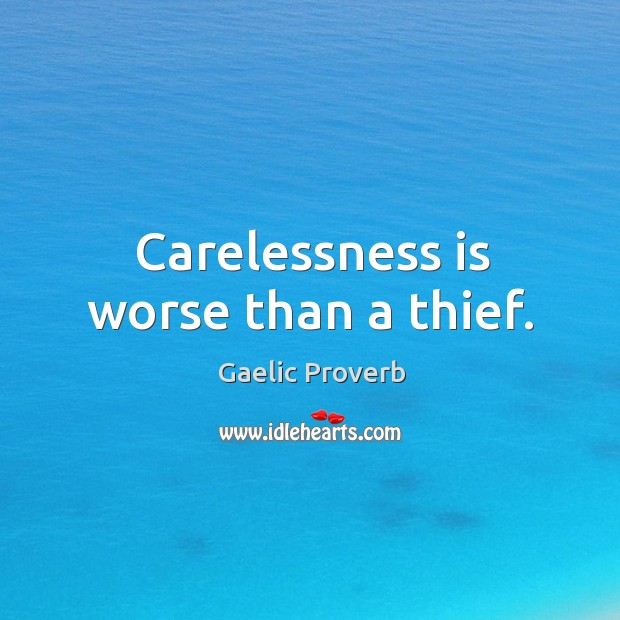 Carelessness is worse than a thief. Gaelic Proverbs Image