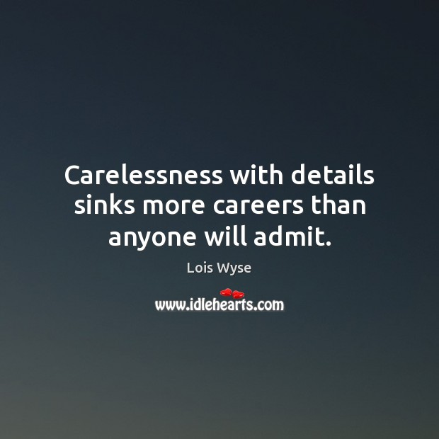 Image, Carelessness with details sinks more careers than anyone will admit.