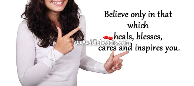 Believe Only In That Which Heals
