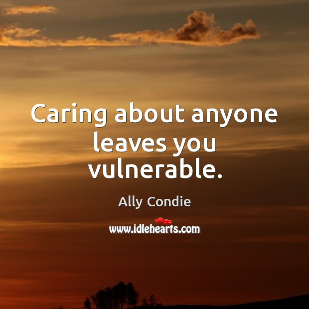 Image, Caring about anyone leaves you vulnerable.