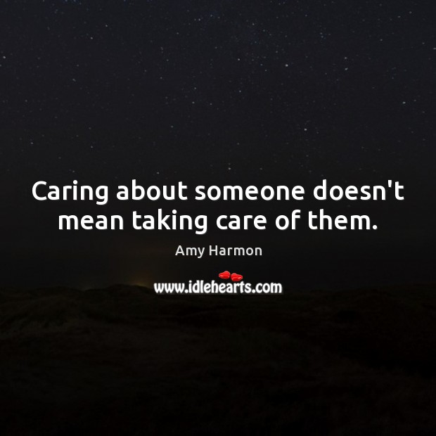 Image, Caring about someone doesn't mean taking care of them.