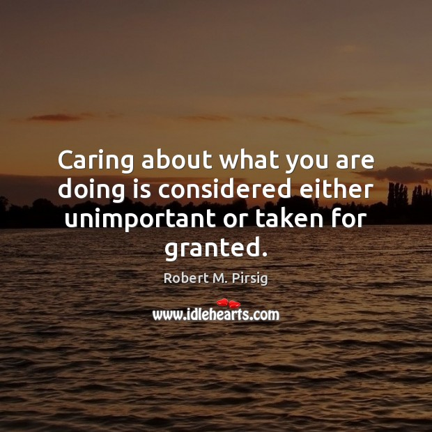 Caring about what you are doing is considered either unimportant or taken for granted. Image