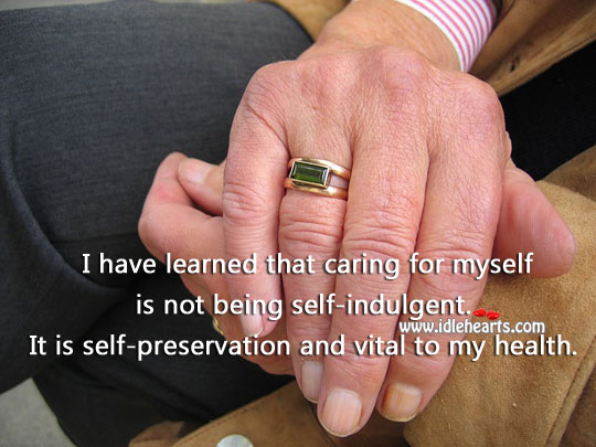 Caring For Self Is Self-preservation And Vital To Health.