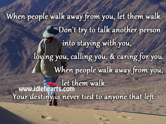When people walk away from you, let them walk. Image