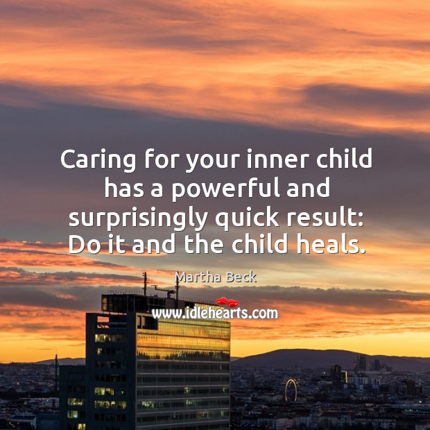 Image, Caring for your inner child has a powerful and surprisingly quick result: do it and the child heals.