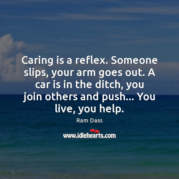 Caring is a reflex. Someone slips, your arm goes out. A car Car Quotes Image