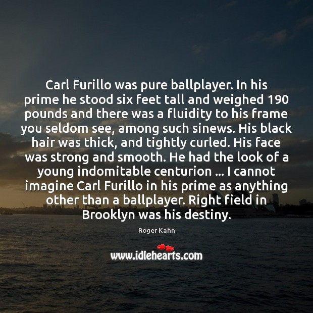 Image, Carl Furillo was pure ballplayer. In his prime he stood six feet