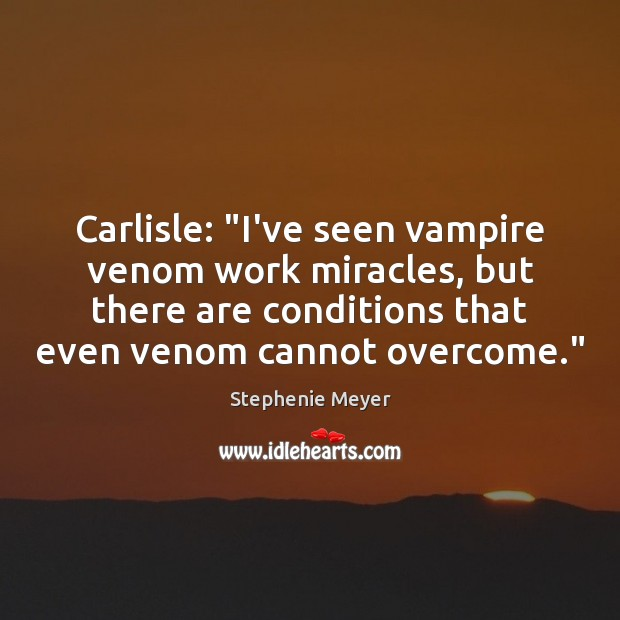 """Carlisle: """"I've seen vampire venom work miracles, but there are conditions that Image"""