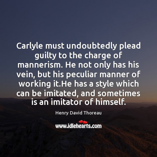 Image, Carlyle must undoubtedly plead guilty to the charge of mannerism. He not