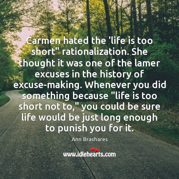 """Carmen hated the 'life is too short"""" rationalization. She thought it was Life is Too Short Quotes Image"""