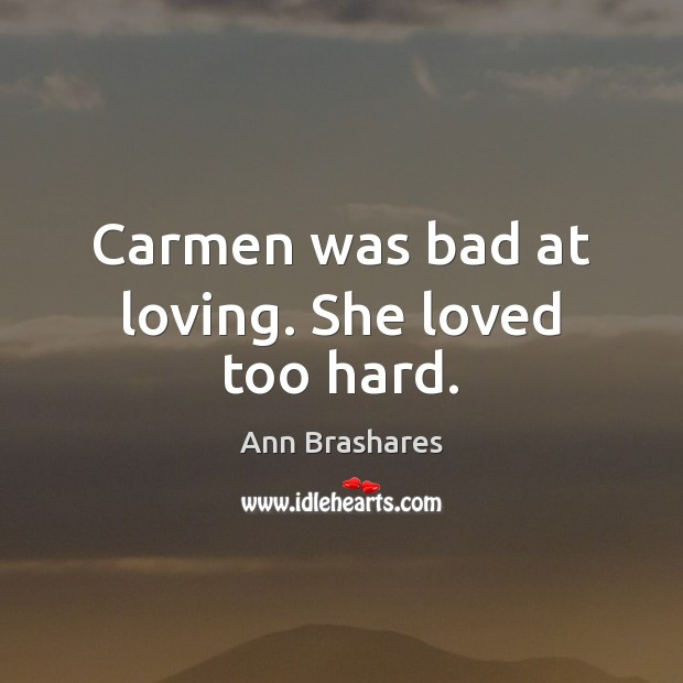 Carmen was bad at loving. She loved too hard. Image