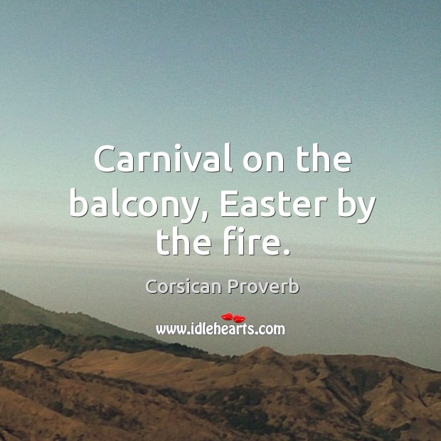 Carnival on the balcony, easter by the fire. Corsican Proverbs Image