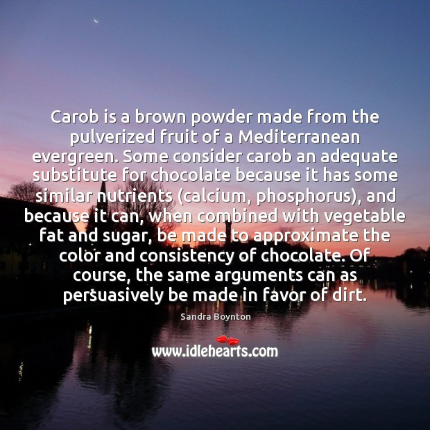 Carob is a brown powder made from the pulverized fruit of a Image