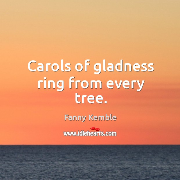 Image, Carols of gladness ring from every tree.