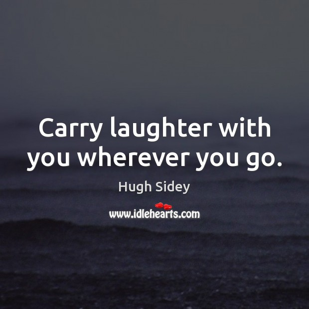 Carry laughter with you wherever you go. Image