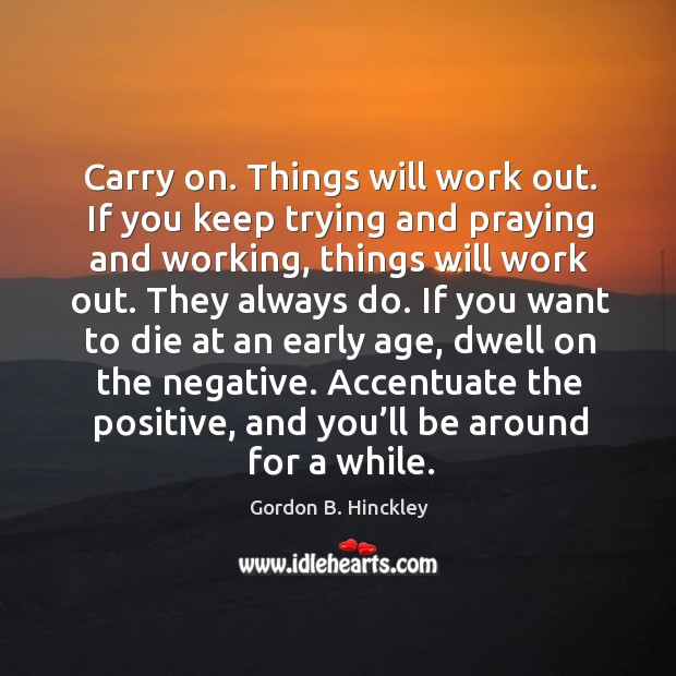 Image, Carry on. Things will work out. If you keep trying and praying