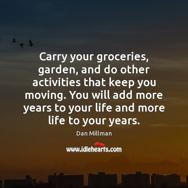 Carry your groceries, garden, and do other activities that keep you moving. Image