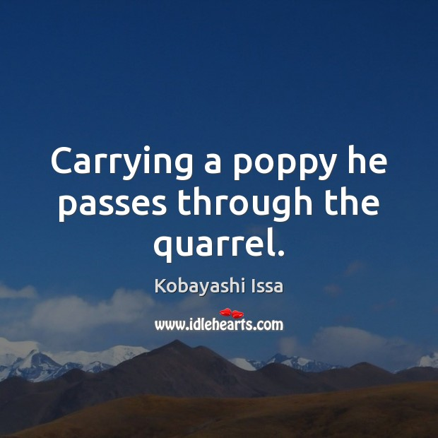 Carrying a poppy he passes through the quarrel. Image
