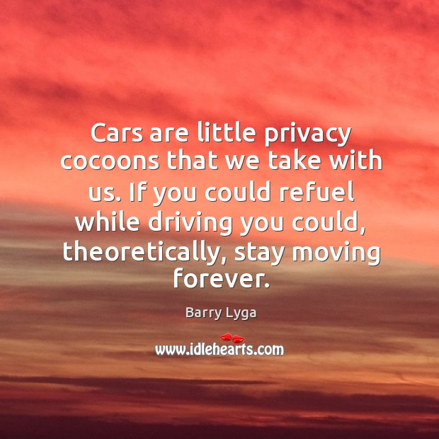 Cars are little privacy cocoons that we take with us. If you Image