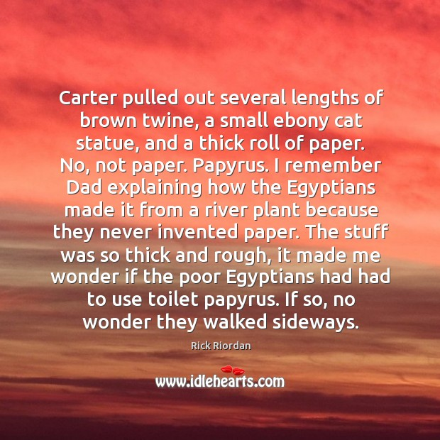 Carter pulled out several lengths of brown twine, a small ebony cat Rick Riordan Picture Quote