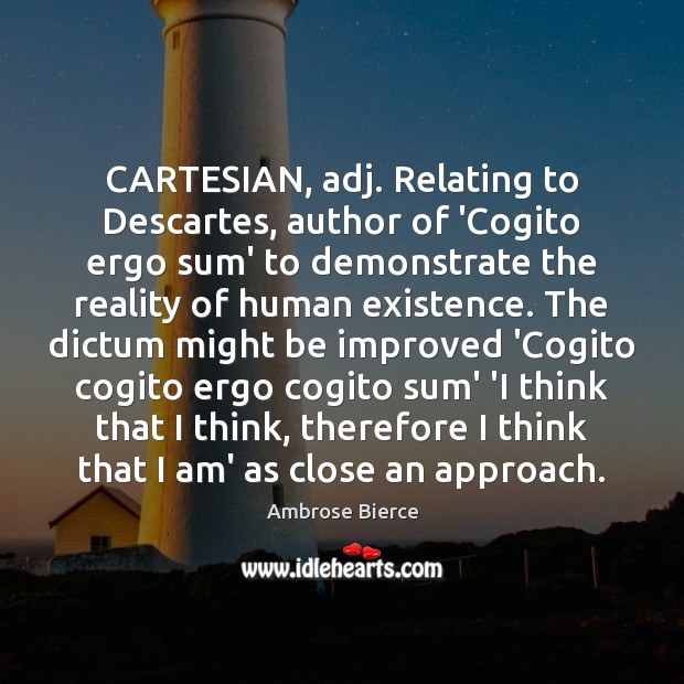 Image, CARTESIAN, adj. Relating to Descartes, author of 'Cogito ergo sum' to demonstrate