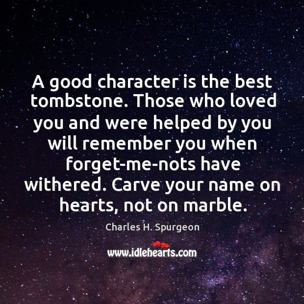 Carve your name on hearts, not on marble. Good Character Quotes Image