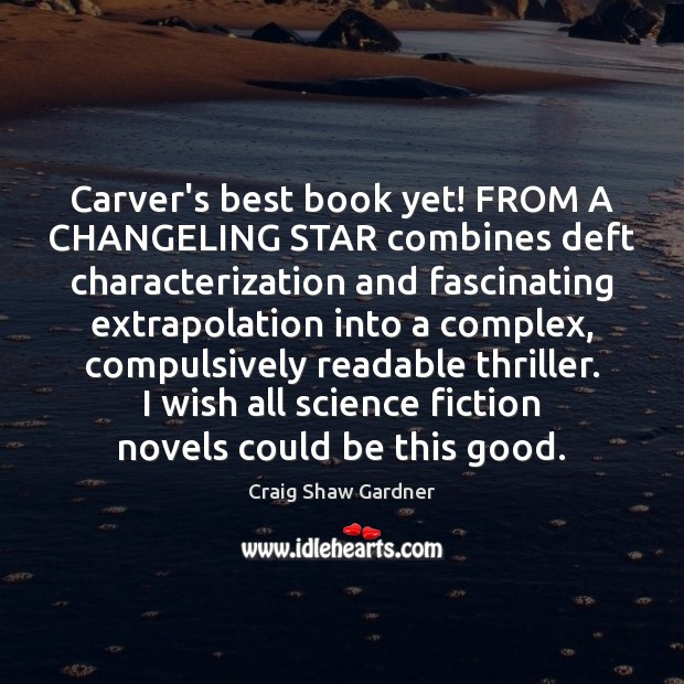 Carver's best book yet! FROM A CHANGELING STAR combines deft characterization and Image