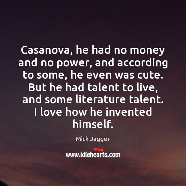 Casanova, he had no money and no power, and according to some, Mick Jagger Picture Quote