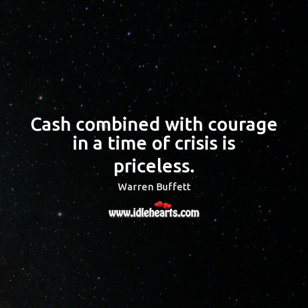 Image, Cash combined with courage in a time of crisis is priceless.