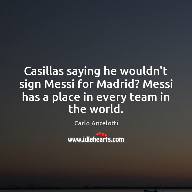 Image, Casillas saying he wouldn't sign Messi for Madrid? Messi has a place