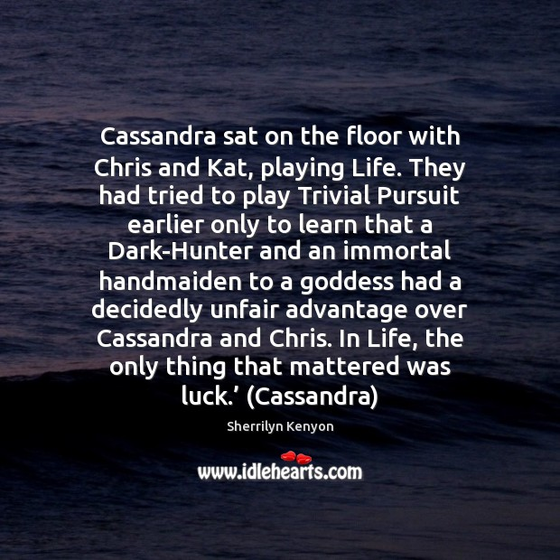 Cassandra sat on the floor with Chris and Kat, playing Life. They Sherrilyn Kenyon Picture Quote