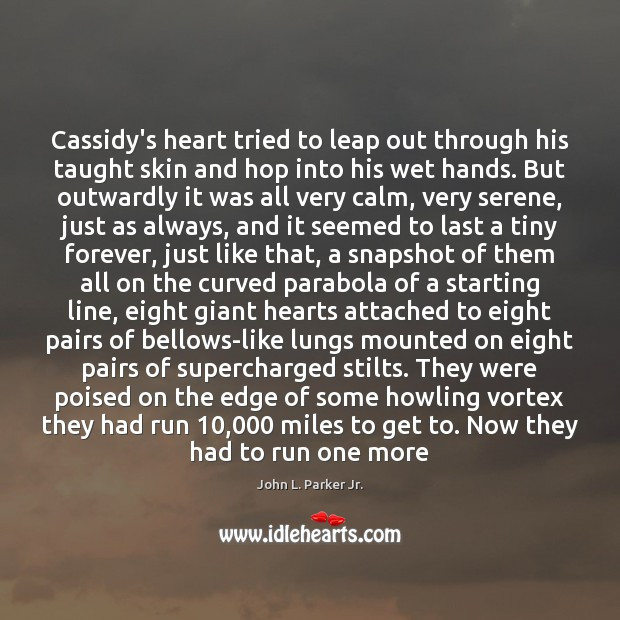 Cassidy's heart tried to leap out through his taught skin and hop Image