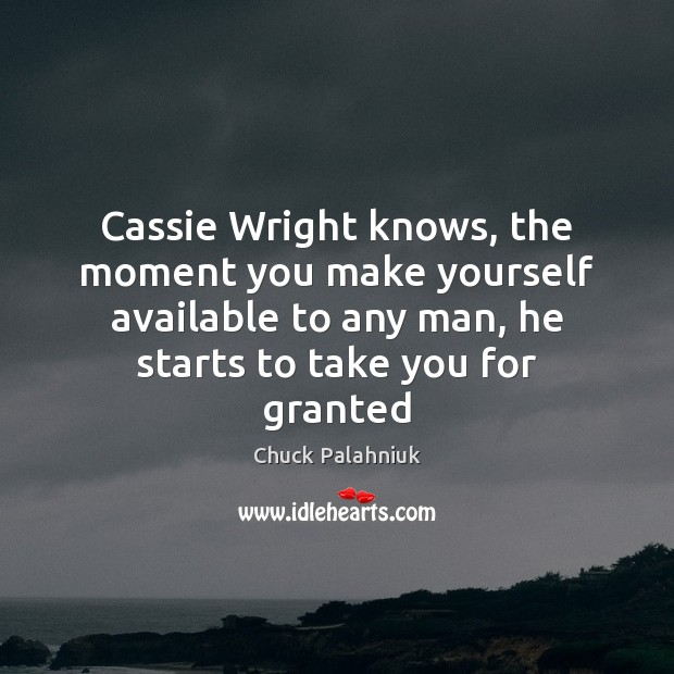 Cassie Wright knows, the moment you make yourself available to any man, Image