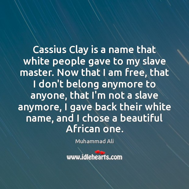 Image, Cassius Clay is a name that white people gave to my slave